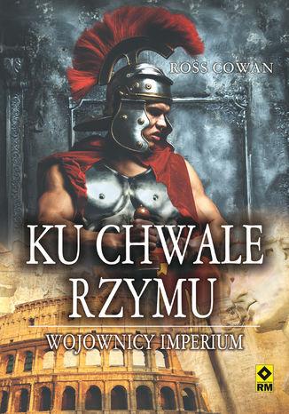 Okładka książki/ebooka Ku chwale Rzymu. Wojownicy Imperium