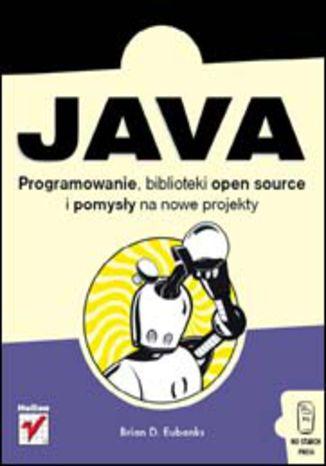 Okładka książki/ebooka Java. Programowanie, biblioteki open-source i pomysły na nowe projekty