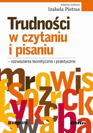 Okładka książki/ebooka Trudności w czytaniu i pisaniu - rozważania teoretyczne i praktyczne