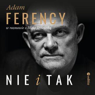 Okładka książki Nie i Tak. Adam Ferency w rozmowie z Mają Jaszewską