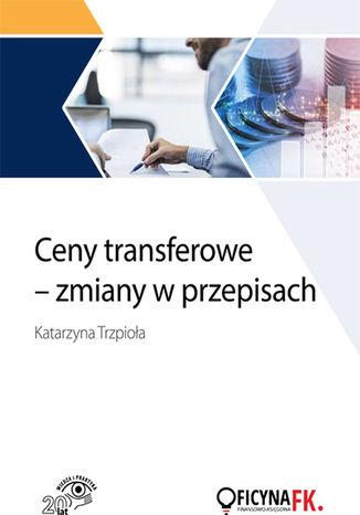 Okładka książki/ebooka Weszły w życie nowe przepisy dotyczące cen transferowych. Poznaj je