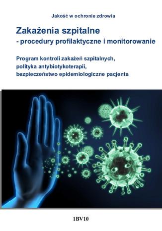 Okładka książki/ebooka Zakażenia szpitalne - procedury profilaktyczne i monitorowanie. Program kontroli zakażeń szpitalnych, polityka antybiotykoterapii, bezpieczeństwo epidemiologiczne pacjenta
