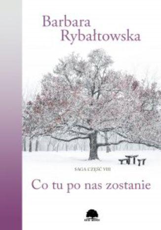 Okładka książki/ebooka Co tu po nas zostanie. Saga część 8