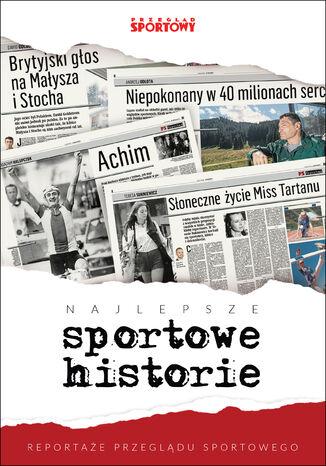 Okładka książki/ebooka Najlepsze sportowe historie. Reportaże Przeglądu Sportowego