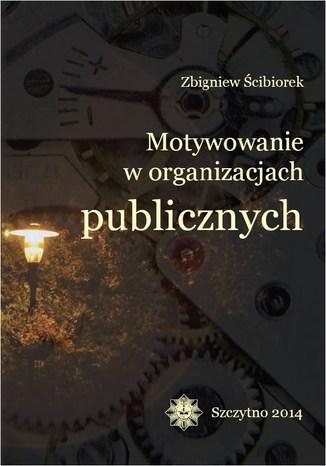 Okładka książki/ebooka Motywowanie w organizacjach publicznych
