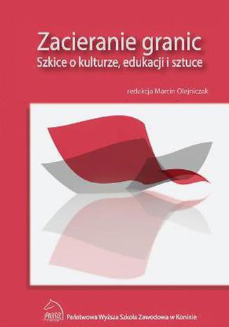 Okładka książki/ebooka Zacieranie granic. Szkice o kulturze, edukacji i sztuce