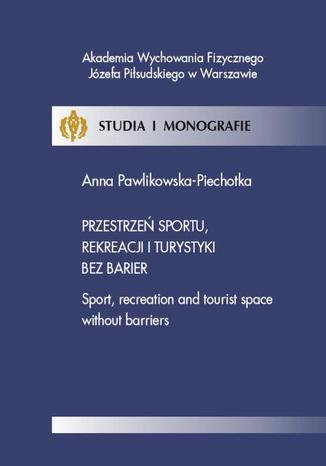 Okładka książki/ebooka Przestrzeń sportu, rekreacji i turystyki bez barier