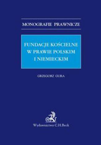 Okładka książki/ebooka Fundacje kościelne w prawie polskim i niemieckim