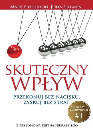 Okładka książki/ebooka Skuteczny wpływ. Przekonuj bez nacisku, zyskuj bez strat