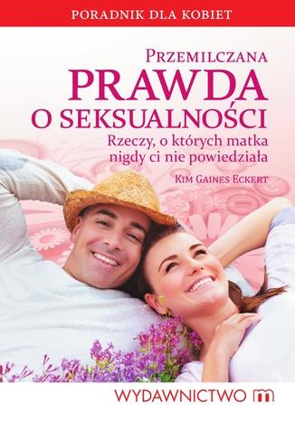 Okładka książki/ebooka Przemilczana prawda o seksualności. Rzeczy, o których matka nigdy ci nie powiedziała