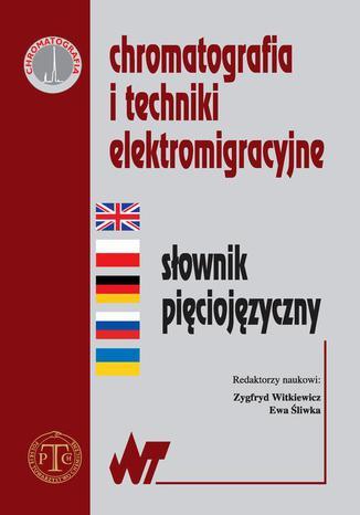 Okładka książki/ebooka Chromatografia i techniki elektromigracyjne słownik pięciojęzyczny