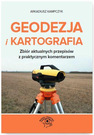 Okładka książki/ebooka Geodezja i Kartografia. Zbiór aktualnych przepisów z praktycznym komentarzem
