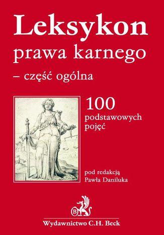 Okładka książki/ebooka Leksykon prawa karnego - część ogólna 100 podstawowych pojęć