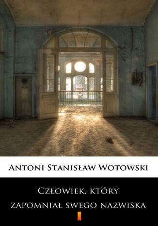 Okładka książki/ebooka Człowiek, który zapomniał swego nazwiska. Powieść sensacyjna