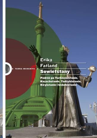 Okładka książki/ebooka Sowietstany. Podróż po Turkmenistanie, Kazachstanie, Tadżykistanie, Kirgistanie i Uzbekistanie