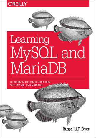 Okładka książki/ebooka Learning MySQL and MariaDB. Heading in the Right Direction with MySQL and MariaDB