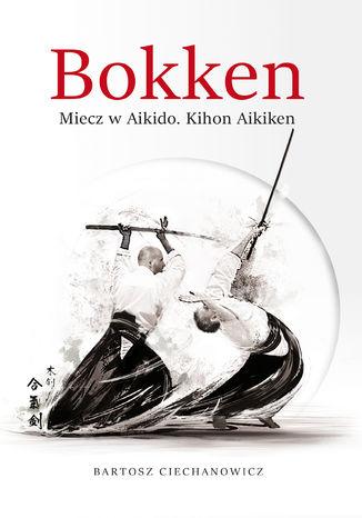 Okładka książki/ebooka Bokken. Miecz w Aikido: Kihon Aikiken