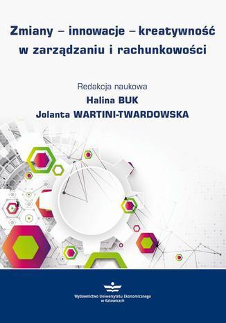 Okładka książki/ebooka Zmiany - innowacje - kreatywność w zarządzaniu i rachunkowości