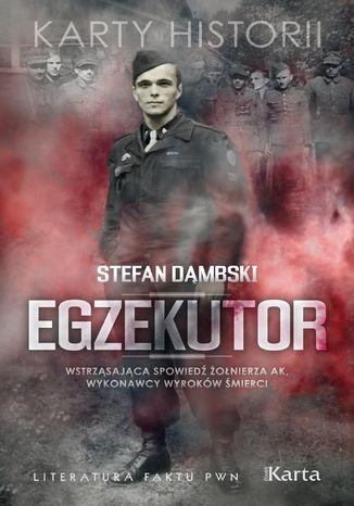 Okładka książki/ebooka Egzekutor. Wstrząsająca spowiedź żołnierza AK, wykonawcy wyroków śmierci