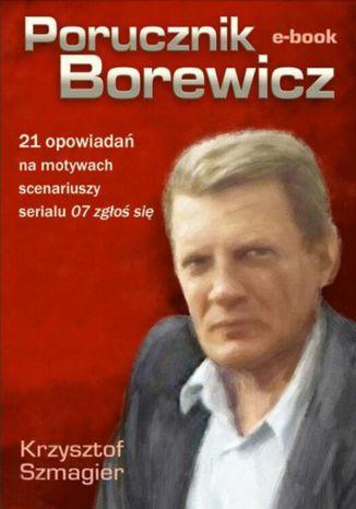 Okładka książki/ebooka Porucznik Borewicz - 21 opowiadań na motywach scenariuszy serialu 07 zgłoś się