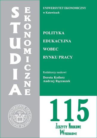 Okładka książki/ebooka Polityka edukacyjna wobec rynku pracy. SE 115