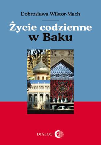 Okładka książki/ebooka Życie codzienne w Baku