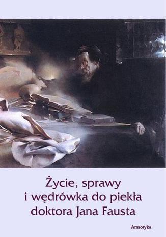 Okładka książki/ebooka Życie sprawy i wędrówka do piekła doktora Jana Fausta