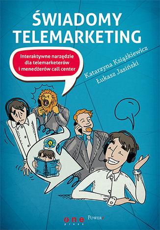 Okładka książki/ebooka Świadomy telemarketing. Interaktywne narzędzie dla telemarketerów i menedżerów call center