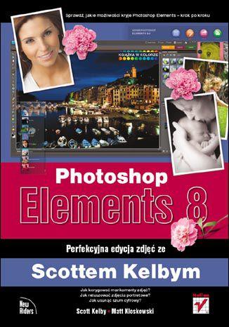 Okładka książki/ebooka Photoshop Elements 8. Perfekcyjna edycja zdjęć ze Scottem Kelbym
