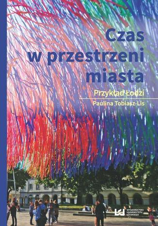 Okładka książki/ebooka Czas w przestrzeni miasta. Przykład Łodzi