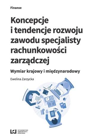 Okładka książki/ebooka Koncepcje i tendencje rozwoju zawodu specjalisty rachunkowości zarządczej. Wymiar krajowy i międzynarodowy