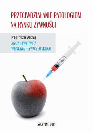 Okładka książki/ebooka Przeciwdziałanie patologiom na rynku żywności