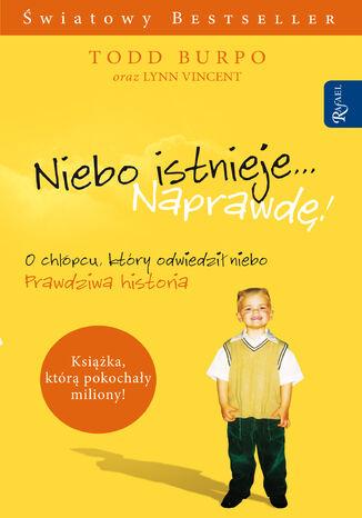 Okładka książki/ebooka Niebo istnieje... Naprawdę!. Niesamowita historia małego chłopca o wyprawie do nieba i z powrotem