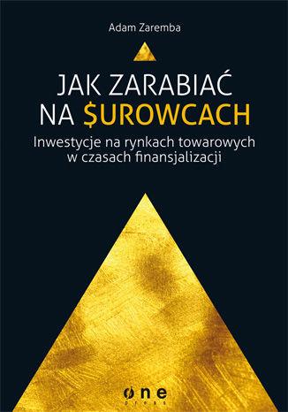 Okładka książki/ebooka Jak zarabiać na surowcach? Inwestycje na rynkach towarowych w czasach finansjalizacji