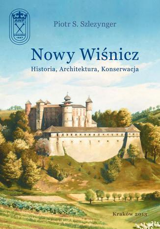 Okładka książki/ebooka Nowy Wiśnicz - Historia, Architektura, Konserwacja