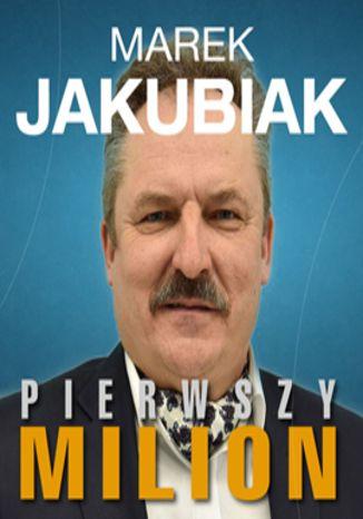 Okładka książki/ebooka Pierwszy milion. Jak zaczynali : Marek Jakubiak, Dariusz Miłek, Wojciech Kruk i inni