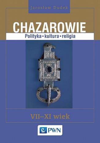 Okładka książki/ebooka Chazarowie. Polityka kultura religia