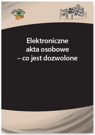 Okładka książki/ebooka Elektroniczne akta osobowe - co jest dozwolone