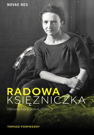 Okładka książki/ebooka Radowa księżniczka. Historia Ireny Joliot-Curie