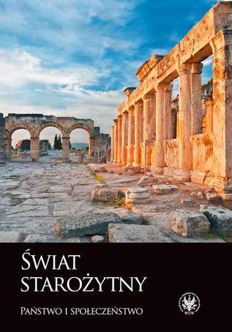 Okładka książki/ebooka Świat starożytny. Państwo i społeczeństwo