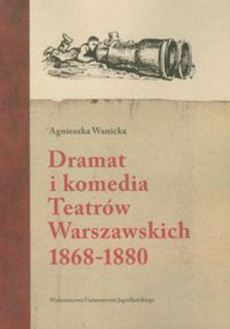 Okładka książki Dramat i komedia Teatrów Warszawskich. 1868-1880