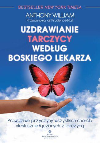 Okładka książki/ebooka Uzdrawianie tarczycy według boskiego lekarza. Prawdziwe przyczyny wszystkich chorób niesłusznie łączonych z tarczycą