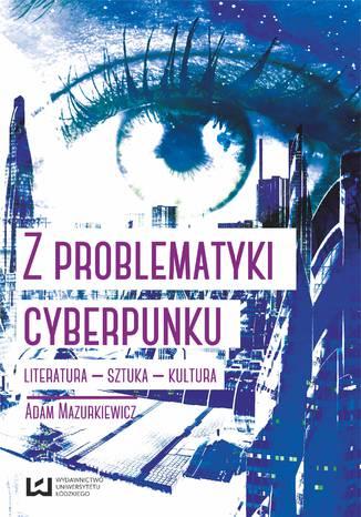 Okładka książki/ebooka Z problematyki cyberpunku. Literatura - sztuka - kultura