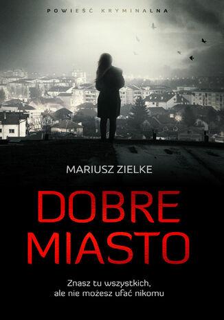 Okładka książki/ebooka Dobre Miasto
