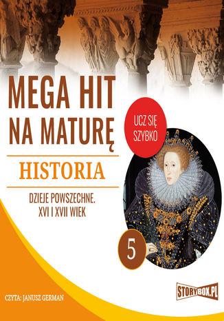 Okładka książki/ebooka Mega hit na maturę. Historia 5. Dzieje powszechne. XVI i XVII wiek
