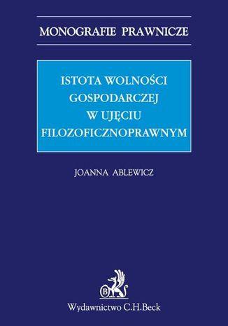 Okładka książki/ebooka Istota wolności gospodarczej w aspekcie filozoficznoprawnym