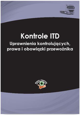 Okładka książki/ebooka Kontrole ITD. Uprawnienia kontrolujących, prawa i obowiązki przewoźnika