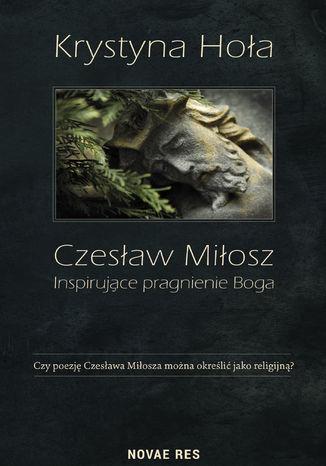 Okładka książki/ebooka Czesław Miłosz. Inspirujące pragnienie Boga