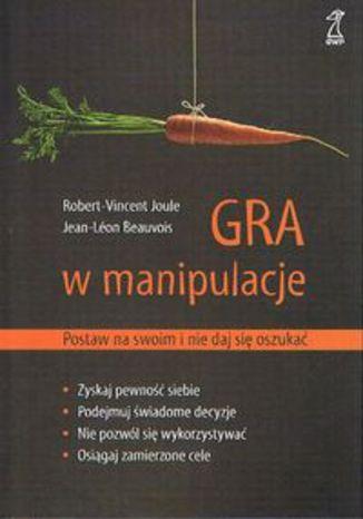 Okładka książki/ebooka Gra w manipulacje Postaw na swoim i nie daj się