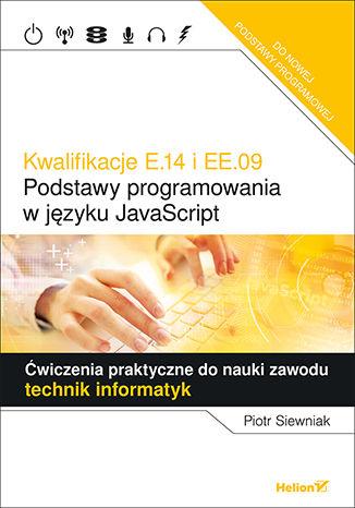 Okładka książki/ebooka Kwalifikacje E.14 i EE.09.  Podstawy programowania w języku JavaScript. Ćwiczenia praktyczne do nauki zawodu technik informatyk